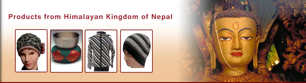 Nepal handicraft, Nepal Felt products, Nepalese handmade paper craft, Nepal clothing, Nepal Statues, Hemp products, recycle silk, woolens sweater, Pashmina shawls, silver jewelry